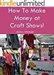 How to Make Money at Craft Shows: Art...