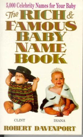 The Rich and Famous Baby Name Book: Thousand Celebrity Names for Your Baby