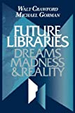 Future Libraries: Dreams, Madness and Reality (0838906478) by Crawford, Walt