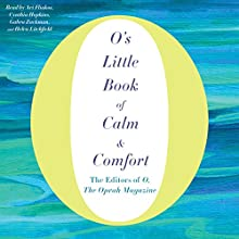 O's Little Book of Calm & Comfort Audiobook by  The Editors of O - The Oprah Magazine Narrated by Ari Fliakos, Cynthia Hopkins, Gabra Zackman, Helen Litchfield