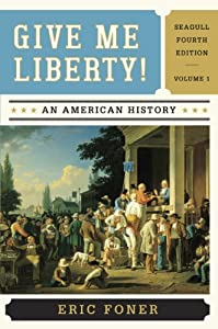 Give Me Liberty!: An American History (Seagull Fourth Edition) (Vol. 1) by Eric Foner
