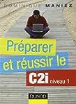 Pr�parer et r�ussir le C2I niveau 1