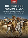 img - for The Hunt for Pancho Villa - The Columbus Raid and Pershing#s Punitive Expedition 1916-17 book / textbook / text book