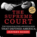 The Supreme Court: The Personalities and Rivalries That Defined America (       UNABRIDGED) by Jeffrey Rosen Narrated by Alan Sklar