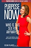 Who is This Sex For Anyways?: How to Find Purpose, Intimacy & Passion in Your Relationship! (Purpose Now) (Volume 2)