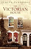 Judith Flanders The Victorian House: Domestic Life from Childbirth to Deathbed