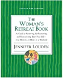 Woman's Retreat Book: A Guide to Restoring, Rediscovering and Reawakening Your True Self --In a Moment, An Hour, Or a Weekend (0060776730) by Louden, Jennifer