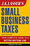 J.K. Lasser's Small Business Taxes: Your Complete Guide to a Better Bottom Line (0471454729) by Weltman, Barbara