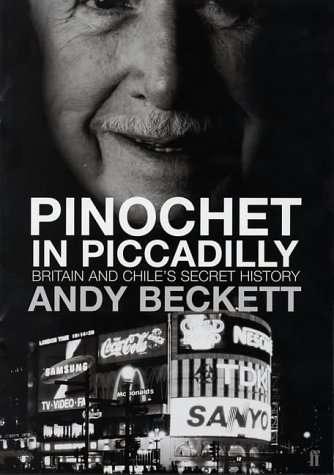 Pinochet in Piccadilly: Britain and Chile's Hidden History