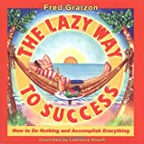 cover of The Lazy Way to Success: How to Do Nothing and Accomplish Everything