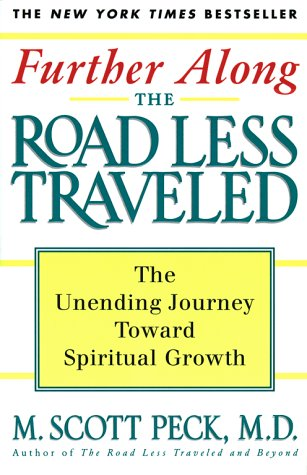 Further Along the Road Less Traveled: The Unending Journey Towards Spiritual Growth, M. Scott Peck