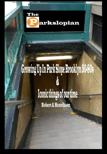 The Parkslopian: Growing up in Park Slope Brooklyn 50s-80s and Iconic things of our time (Brooklyn Neighborhoods) (Volum