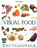 img - for The Visual Food Encyclopedia: The Definitive Practical Guide to Food and Cooking book / textbook / text book