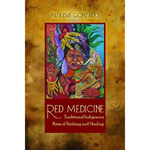 Red medicine : traditional indigenous rites of birthing and healing