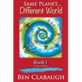 Same Planet - Different World (Book I of the Series &#34;Same Planet - Different World&#34;) ~ Ben Clabaugh