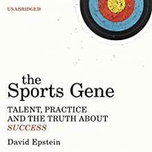 The Sports Gene: Talent, Practice and the Truth About Success (       UNABRIDGED) by David Epstein Narrated by David Epstein