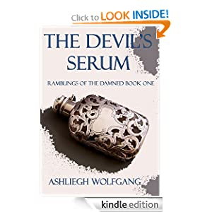 Free Kindle Book: The Devil's Serum (Ramblings of the Damned Book One), by Ashliegh Wolfgang. Publication Date: August 6, 2012