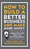 img - for How to Build a Better Business and Make More Money: Simple Ideas That Really Work for Entrepreneurs book / textbook / text book