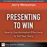 img - for Presenting to Win: How to Use Animation Effectively to Tell Your Story book / textbook / text book