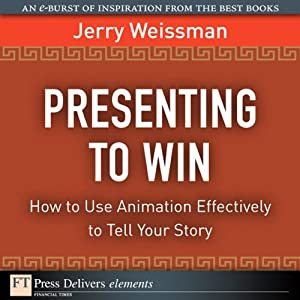 Presenting to Win: How to Use Animation Effectively to Tell Your Story | [Jerry Weissman]