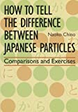 How to Tell the Difference between Japanese Particles: Comparisons and Exercises (1568364792) by Chino, Naoko