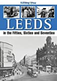 img - for Leeds, in the Fifties, Sixties and Seventies book / textbook / text book