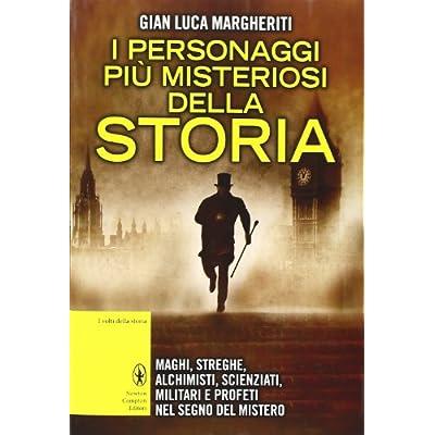 Gian Luca Margheriti - I personaggi più misteriosi della storia