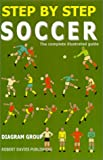 Step by Step Soccer: The Complete Illustrated Guide (Step By Step Sports)