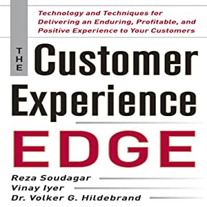 The Customer Experience Edge: Technology and Techniques for Delivering an Enduring, Profitable, and Positive Experience to Your Customers | [Reza Soudagar, Vinay Iyer]