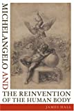 Michelangelo and the Reinvention of the Human Body (0374208832) by Hall, James