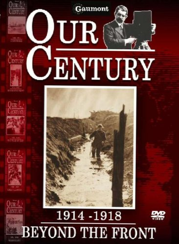 Our Century 1914 - 1918 - Beyond The Front [DVD]