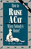 img - for How to Raise a Cat When Nobody's Home: Training and Fun for You and the Family Cat book / textbook / text book