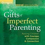 The Gifts of Imperfect Parenting: Raising Children with Courage, Compassion, and Connection | [Brené Brown]