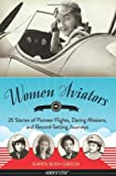 img - for Women Aviators: 26 Stories of Pioneer Flights, Daring Missions, and Record-Setting Journeys (Women of Action) book / textbook / text book
