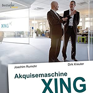 Akquisemaschine Xing - Teil 3 Hörbuch