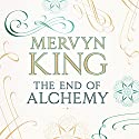 The End of Alchemy: Money, Banking and the Future of the Global Economy Audiobook by Mervyn King Narrated by Roger Davis