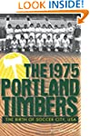The 1975 Portland Timbers: The Birth...