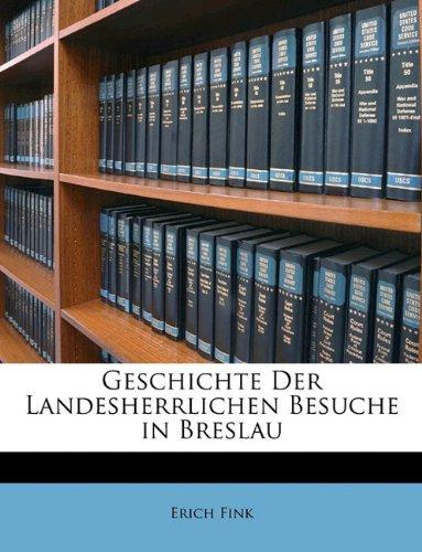 Geschichte Der Landesherrlichen Besuche in Breslau