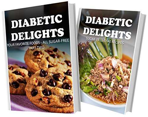 Your Favorite Foods - All Sugar-Free Part Two and Sugar-Free Thai Recipes: 2 Book Combo (Diabetic Delights) by Ariel Sparks