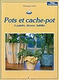 echange, troc Véronique Follet - Pots et cache-pot à peindre, décorer, habiller