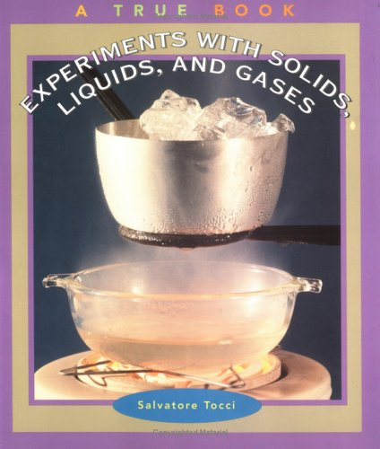 Experiments With Solids, Liquids, and Gases (True Books: Science Experiments)