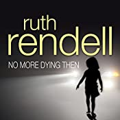 No More Dying Then: A Chief Inspector Wexford Mystery, Book 6 | Ruth Rendell