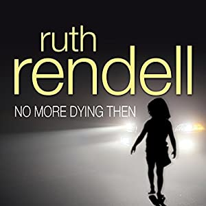 No More Dying Then: A Chief Inspector Wexford Mystery, Book 6 | [Ruth Rendell]