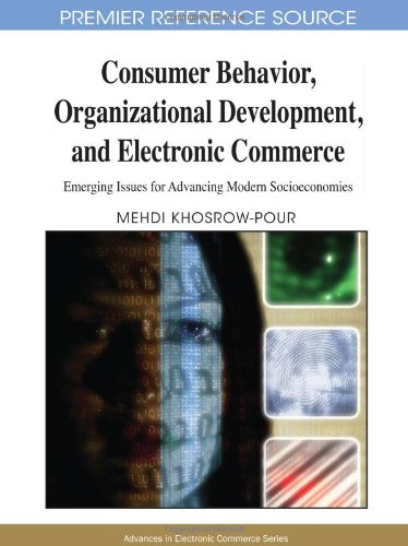 Consumer Behavior, Organizational Development, And Electronic Commerce: Emerging Issues For Advancing Modern Socioeconomies (Advances In Electronic Commerce) (Advances In Electronic Commerce Book)
