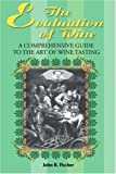 The Evaluation of Wine: A Comprehensive Guide to the Art of Wine Tasting (0595176917) by Fischer, John