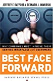 img - for Best Face Forward: Why Companies Must Improve Their Service Interfaces With Customers Hardcover January 20, 2005 book / textbook / text book