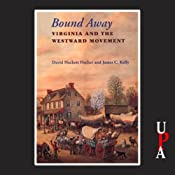 Bound Away: Virginia and the Westward Movement | [David Hackett Fischer, James C. Kelly]