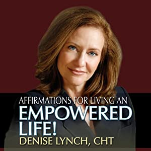 Affirmations for Living an Empowered Life | [Denise Lynch]