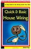 Quick & Basic House Wiring: An Easy Guide to the Electrical Wiring Inside Your Walls (Practical-Is-Good (P.I.G.) Technical Training)