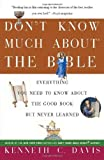 img - for By Kenneth C. Davis - Don't Know Much About the Bible: Everything You Need to Know About the Good Book but Never Learned (12.2.2000) book / textbook / text book